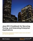 Mick Knutson: Java EE 6 Cookbook for Securing, Tuning, and Extending Enterprise Applications