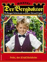 Der Bergdoktor 2074 - Heimatroman - Felix, der (Un)Glückliche