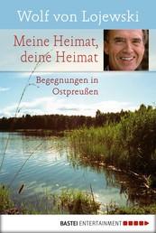 Meine Heimat, deine Heimat - Begegnungen in Ostpreußen