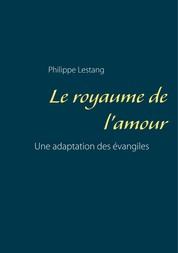 Le royaume de l'amour - Une adaptation des évangiles