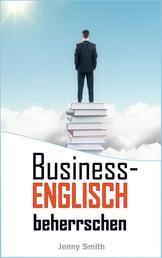 Business-Englisch beherrschen - 86 Wörter und Phrasen, die Ihnen auf die nächste Stufe verhelfen