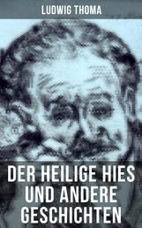 Der heilige Hies und andere Geschichten - Ein Klassiker der bayerischen Literatur gewürzt mit Humor und Satire