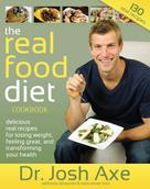 Josh Axe: The Real Food Diet Cookbook