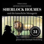 Sherlock Holmes und die kaiserliche Menagerie - Die neuen Abenteuer, Folge 31 (Ungekürzt)