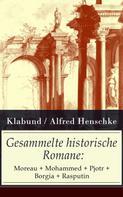 Klabund: Gesammelte historische Romane: Moreau + Mohammed + Pjotr + Borgia + Rasputin