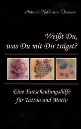 Weißt Du, was Du mit Dir trägst? - Eine Entscheidungshilfe für Tattoo und Motiv