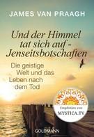 James Van Praagh: Und der Himmel tat sich auf - Jenseitsbotschaften ★★★★