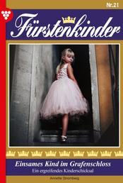 Fürstenkinder 21 – Adelsroman - Einsames Kind im Grafenschloss