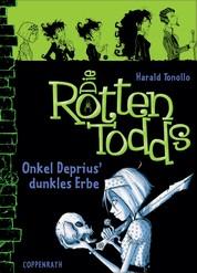 Die Rottentodds - Band 1 - Onkel Deprius' dunkles Erbe