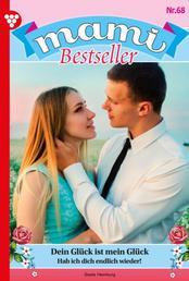 Mami Bestseller 68 – Familienroman - Dein Glück ist mein Glück