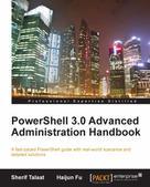 Sherif Talaat: PowerShell 3.0 Advanced Administration Handbook