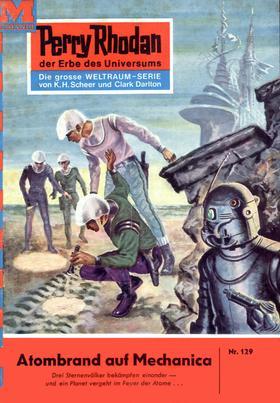 Perry Rhodan 129: Atombrand auf Mechanica
