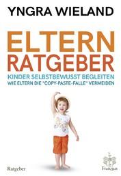 """Elternratgeber - - Kinder selbstbewusst begleiten - Wie Eltern die """"copy-paste-Falle"""" vermeiden"""