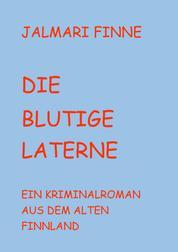 Die blutige Laterne - Ein Kriminalroman aus dem alten Finnland