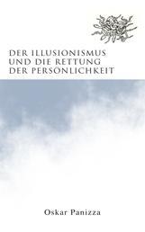 Der Illusionismus und die Rettung der Persönlichkeit - Skizze einer Weltanschauung