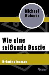 Wie eine reißende Bestie - Kriminalroman