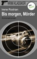 Irene Rodrian: Krimi-Klassiker - Band 2: Bis morgen, Mörder ★★★