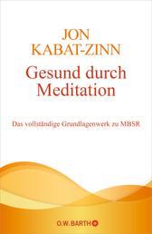 Gesund durch Meditation - Das vollständige Grundlagenwerk zu MBSR