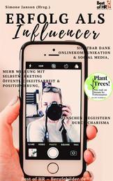 Influencer werden - Sichtbar dank Onlinekommunikation & Social Media, mehr Wirkung mit Selbstmarketing Öffentlichkeitsarbeit & Positionierung, Menschen begeistern durch Charisma