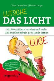 Lutsche das Licht - Mit Wortbildern hundert und mehr Italienischvokabeln pro Stunde lernen