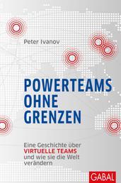 Powerteams ohne Grenzen - Eine Geschichte über virtuelle Teams und wie sie die Welt verändern