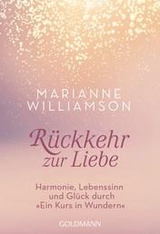 """Rückkehr zur Liebe - Harmonie, Lebenssinn und Glück durch """"Ein Kurs in Wundern"""""""