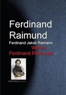 Ferdinand Raimund: Gesammelte Werke Ferdinand Raimunds