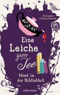 Alexandra Fischer-Hunold: Eine Leiche zum Tee - Mord in der Bibliothek ★★★★