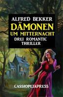 Alfred Bekker: Dämonen um Mitternacht: Drei Romantic Thriller
