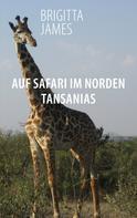 Brigitta James: Auf Safari im Norden Tansanias