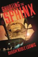 Avram Noble Ludwig: Shooting the Sphinx