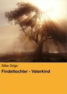 Silke Grigo: Findeltochter - Vaterkind