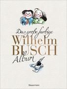 Wilhelm Busch: Das große farbige Wilhelm Busch Album ★★★