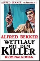 Alfred Bekker: Alfred Bekker Kriminalroman: Wettlauf mit dem Killer
