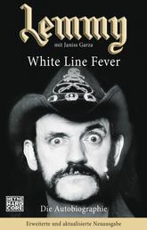 Lemmy - White Line Fever - Die Autobiographie. Erweiterte und aktualisierte Neuausgabe