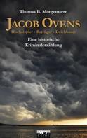 Thomas B. Morgenstern: Jacob Ovens: Hochstapler - Betrüger - Deichbauer. Historischer Kriminalroman ★★★