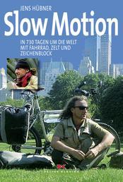 Slow Motion - In 730 Tagen um die Welt mit Fahrrad, Zelt und Zeichenblock