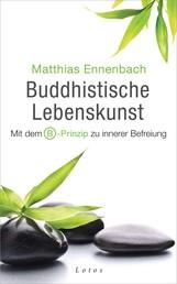 Buddhistische Lebenskunst - Mit dem B-Prinzip zu innerer Befreiung