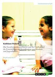 Die Geschwisterkonstellation und ihr Einfluss auf die Entwicklung und Sozialisation von Kindern und Jugendlichen
