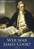Georg Forster: Georg Forster: Wer war James Cook?
