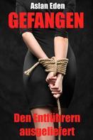 Aslan Eden: Gefangen - Den Entführern ausgeliefert! ★★★★★