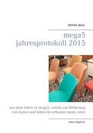 Ahmet Aksu: mega5 Jahresprotokoll 2015