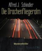 Alfred J. Schindler: Die Drachenfliegeralm