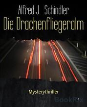 Die Drachenfliegeralm - Mysterythriller