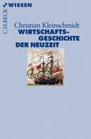 Christian Kleinschmidt: Wirtschaftsgeschichte der Neuzeit