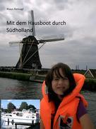 Klaus Reinagl: Mit dem Hausboot durch Südholland ★★★