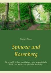 Spinoza und Rosenberg - Die gewaltfreie Kommunikation - eine spinozistische Ethik und weitere essayistische Streifzüge
