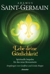 Saint-Germain - Lebe deine Göttlichkeit! - Spirituelle Impulse für das neue Bewusstsein