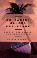 Yasmin Brookes: 30-tägige Glücks Challenge: Schritt für Schritt zum Lebensglück ★★★★