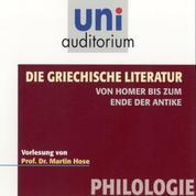 Die griechische Literatur. Von Homer bis zum Ende der Antike - Vorlesung von Prof. Dr. Martin Hose